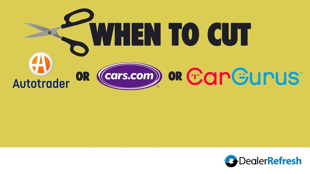 Cars Com Dealer Login >> When Should You Cut Autotrader Cars Com Or Cargurus