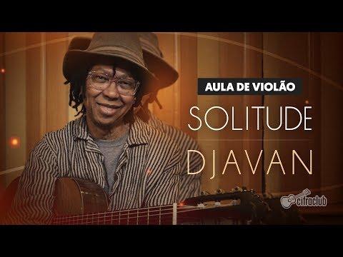 DJAVAN ENSINA COMO TOCAR A MÚSICA SOLITUDE  de violão  Cifra Club