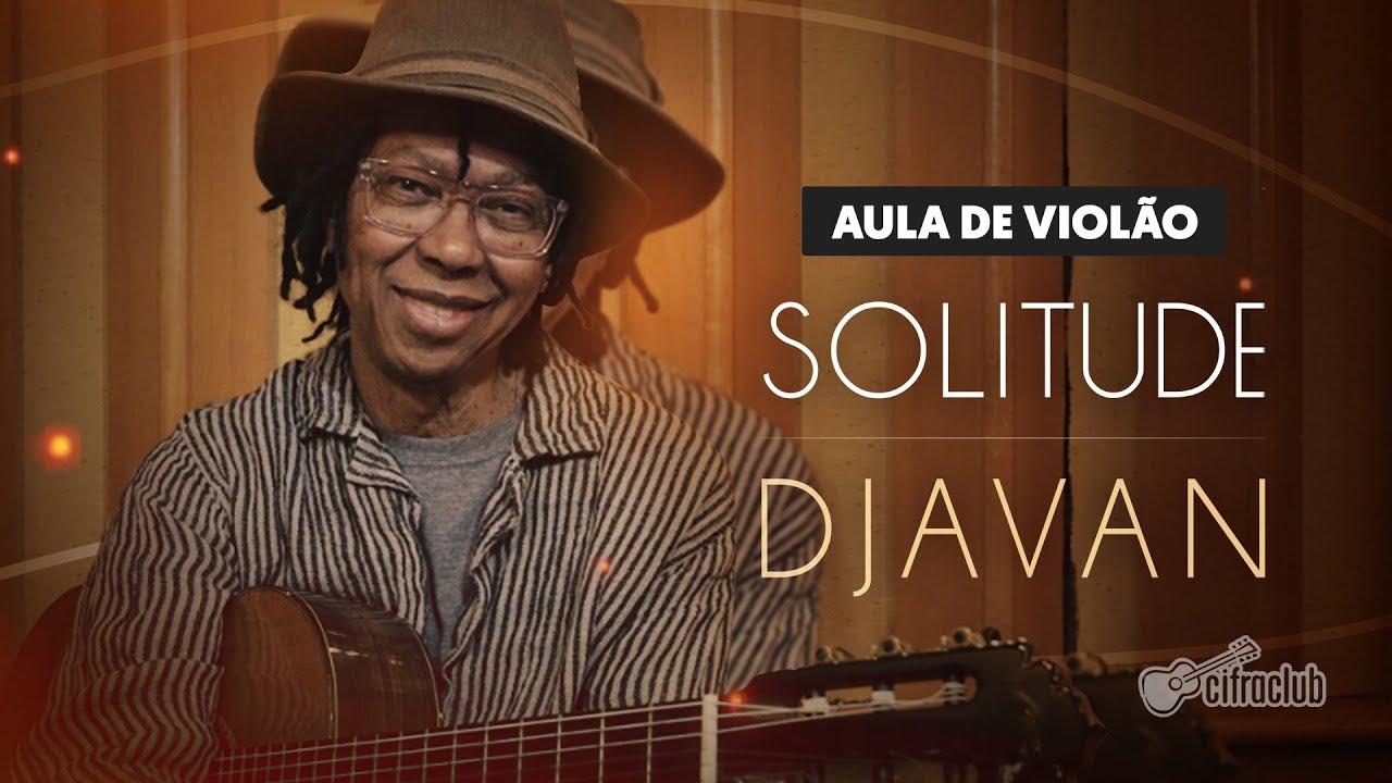 DJAVAN ENSINA COMO TOCAR A MÚSICA 'SOLITUDE' (aula de violão)   Cifra Club