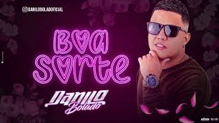 Baixar MC DANILO BOLADO - BOA SORTE - BATIDÃO ROMÂNTICO