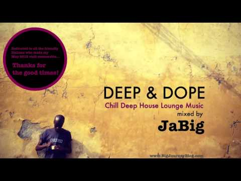 Chill Deep House Lounge Music DJ Mix & Playlist by JaBig [DEEP & DOPE Lucca]