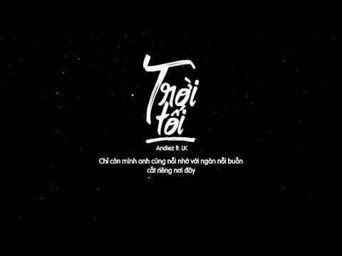 TRỜI TỐI - LK ft Andiez