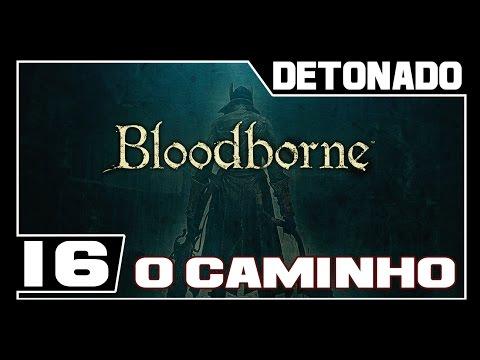 BLOODBORNE - Detonado - Parte #16 - O CAMINHO PARA O BOSS - Dublado PT-BR