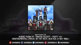 Audio Push Ft. Travis Scott - Party 101 [Instrumental] (Prod. By HIt-Boy, Boi-1da & Rey Reel)