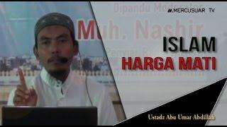 Islam Harga Mati  [Ustadz Abu Umar Abdillah]