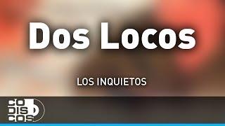 Dos Locos, Los Inquietos - Audio