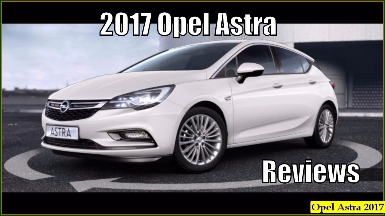 opel astra 2017 new 2017 opel astra hatchback reviews interior exterior youtube. Black Bedroom Furniture Sets. Home Design Ideas