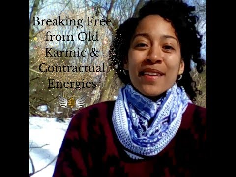 Breaking Free From old Karmic and Contractual Energies