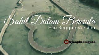 Download SAKIT DALAM BERCINTA - VERSI REGGAE TERBARU
