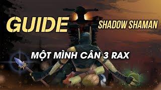 [Hội thảo chuyên đề 3k] Guide Shadow Shaman 1 mình cân 3 rax !!