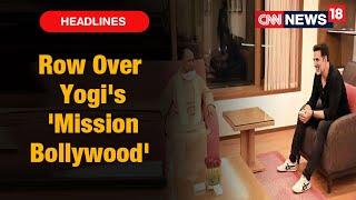 Yogi To Meet Film Stars Amid Plans To Set Up Film City In U.P, Maha Aghadi Slams Move | CNN News18