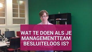 Wat te doen als je managementteam besluiteloos is?