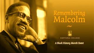 Remembering Malcolm with Hamza Yusuf,  Zaid Shakir and Rev. Curtis Flemming