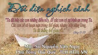 Bài giảng: Đối diện nghịch cảnh - MS Nguyễn Văn Ngọc - Phó Tổng Thủ Quỹ  TLH