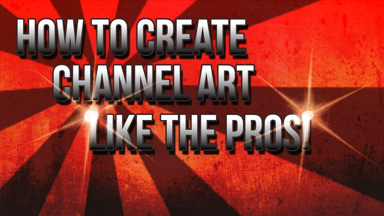 how to create amazing channel art for your youtube channel youtube
