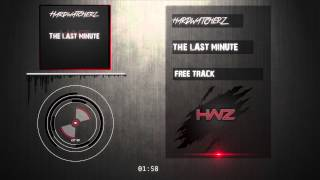 Hardwatcherz - The last minute (Raw Hardstyle)(FREE release)