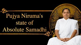 Pujya Niruma's state of Absolute Samadhi