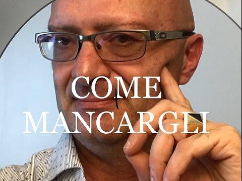 COME MANCARGLI - APPROFONDIMENTO