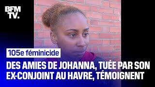 Les proches de Johanna, tuée par son ex-conjoint en pleine rue au Havre, témoignent