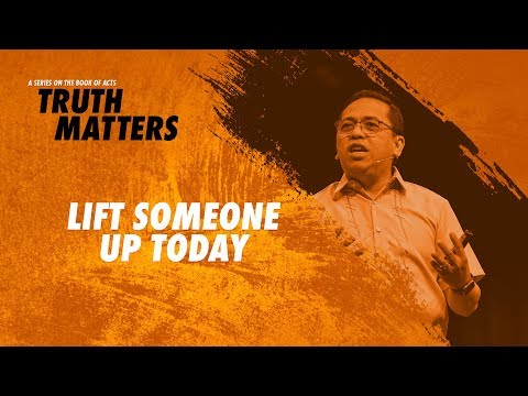 Truth Matters - Lift Someone Up Today - Bong Saquing