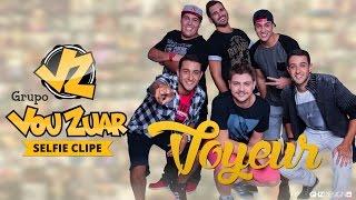 Grupo Vou Zuar - Voyeur (Selfie Clipe)