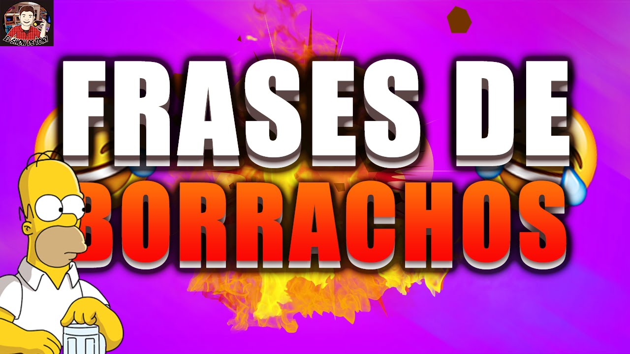Frases Típicas De Borrachos Youtube