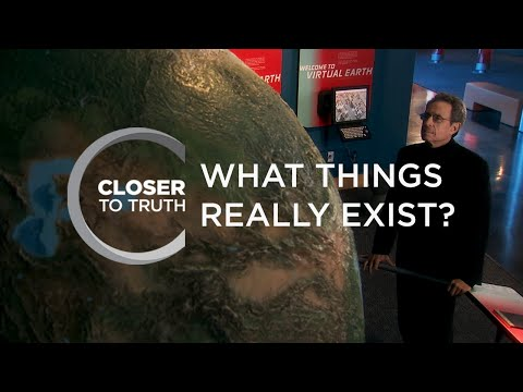 What Things Really Exist? | Episode 304 | Closer To Truth