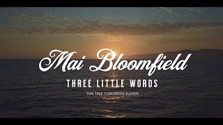 "Mai Bloomfield ""Three Little Words"" (TTT 11 Official)"