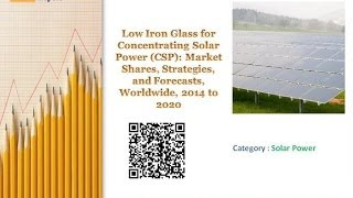 Low Iron Glass for Concentrating Solar Power (CSP): Forecasts, Worldwide, 2014 to 2020