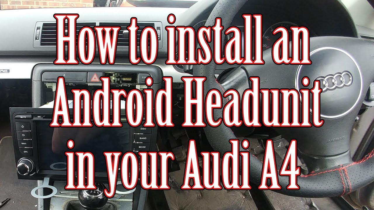 How To Install An Android Head Unit In Your Audi A4 B6 B7 Youtube Carstereoinstallationkits Car Amplifier Wiring Kits Audio