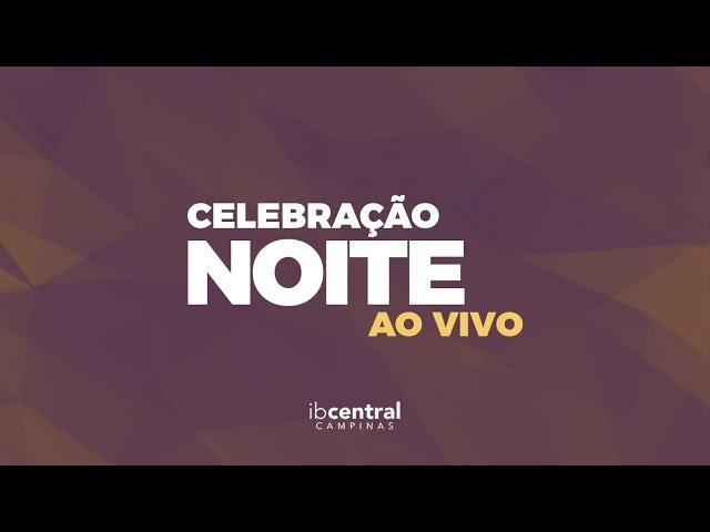 Celebração - Noite // Pr. Valdir Oliveira (Parte 01)