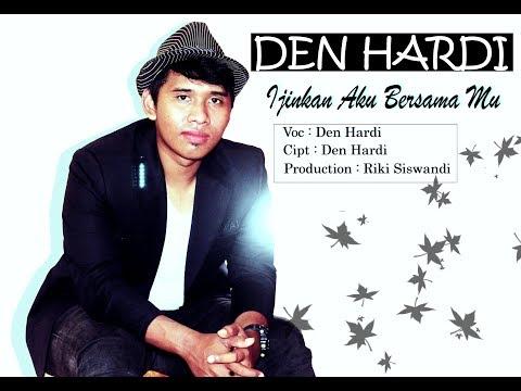 Den Hardi - Ijinkan Aku Bersama Mu (Official Video Klip)