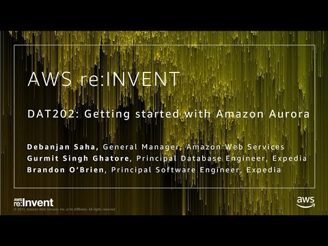 AWS re:Invent 2017: Getting Started with Amazon Aurora (DAT202)
