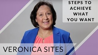Steps to Achieve What You Want | Veronica Sites