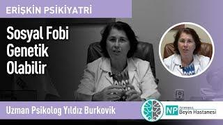 Sosyal Fobi Genetik Olabilir - Uzman Psikolog Yıldız Burkovik