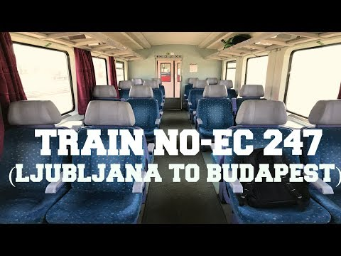 LJUBLJANA TO BUDAPEST BY TRAIN || TRAIN NO EC 247 || CHEAP & BEST