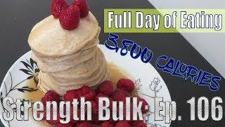 3,800 Calories Full Day of Eating   Vlog   Strength Bulk Ep. 106