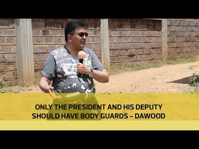Only the President and his Deputy should have bodyguards, Dawood