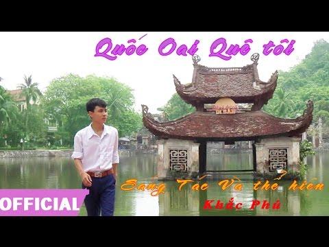 [OFFICIAL MV] | QUỐC OAI QUÊ TÔI | Khắc Phú | QUỐC OAI