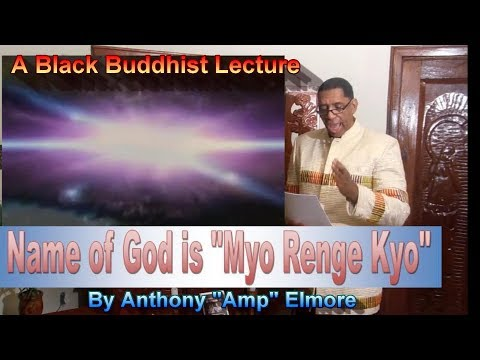 """Name of God is """"Myo Renge Kyo"""" A Black Buddhist Lecture by Amp"""