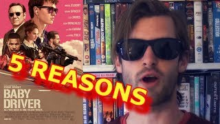5 REASONS to watch *BABY DRIVER!!* (Spoiler Free)