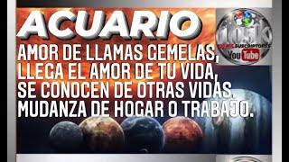 ACUARIO AMOR DE LLAMAS GEMELAS, SE CONOCEN DE OTRAS VIDAS. MUDANZA DE HOGAR O TRABAJO.