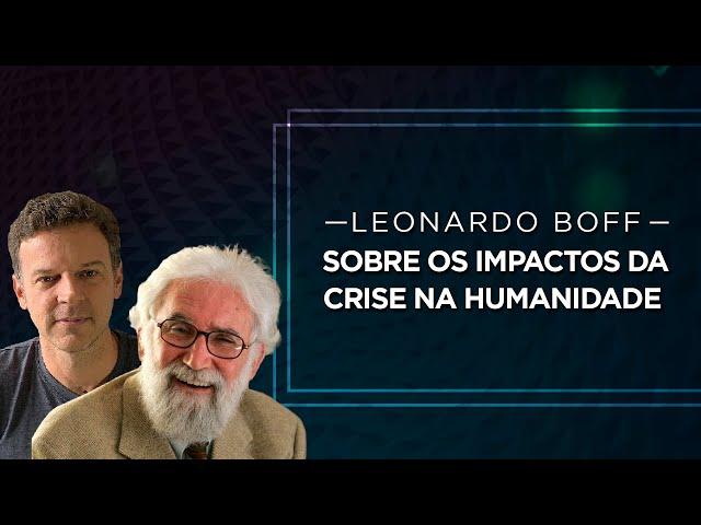 Leonardo Boff sobre os impactos da crise na humanidade