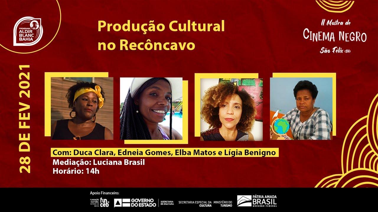 Produção Cultural no Recôncavo   Com: Duca Clara, Edneia Gomes, Elba Matos, Lígia Benigno.