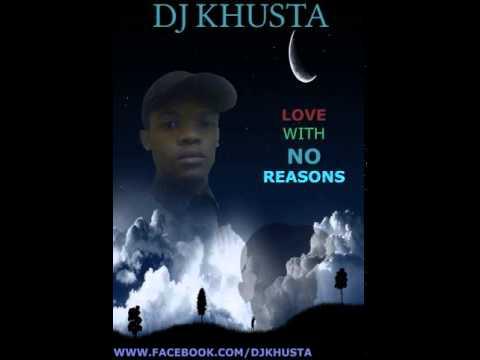 DJ KHUSTA - LOVE WITH NO REASONS