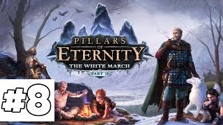 Pillars of Eternity The White March Part II Ep. 8 - Commander Adaryc - Let's Play Gameplay