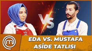 Gambar cover Eda VS. Mustafa: Aside Tatlısı Düellosu   MasterChef Türkiye 22.Bölüm
