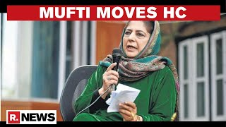 PDP Chief Mehbooba Mufti Moves J\u0026K High Court Seeking Intervention In Issuance Of Her Passport