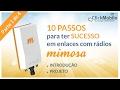 10 Passos Para Ter Sucesso em Enlaces com Radios Mimosa - Parte 1 de 4