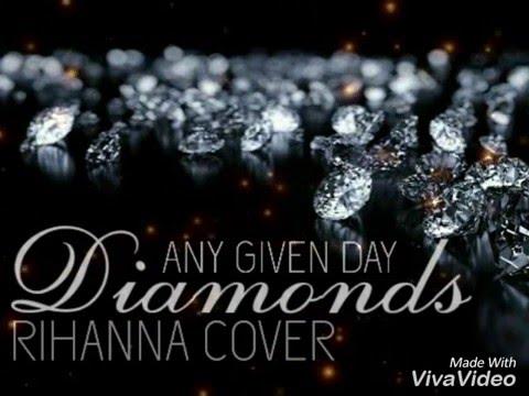 Lyrics | Any Given Day - Diamonds [Rihanna cover]